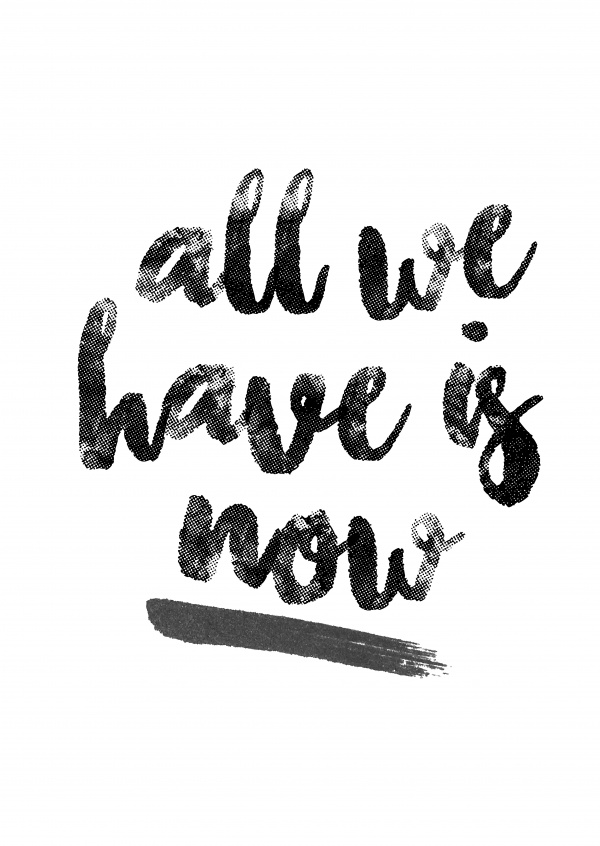 All we have is now | Statements & Quotes Cards | Send real postcards online