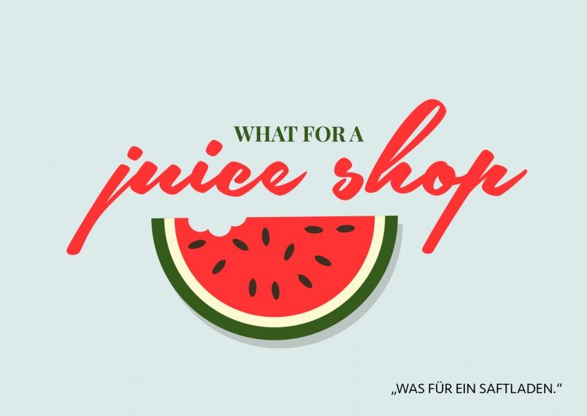 what for a juice shop denglisch echte postkarten online versenden. Black Bedroom Furniture Sets. Home Design Ideas