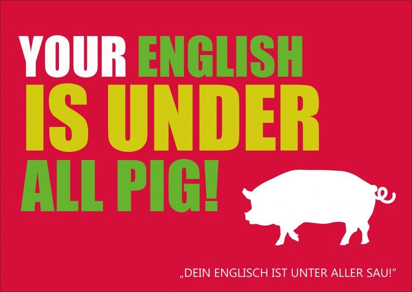your english is under all pig denglisch spr che echte postkarten online versenden. Black Bedroom Furniture Sets. Home Design Ideas