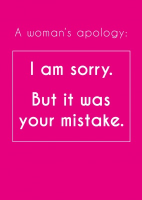 pinke grusskarte mit dem lustigen spruch a womans`s apology: i am sorry. but it was your mistake