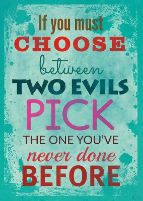 Vintage quote card: If you must choos between two evils pick one you've never done before