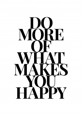 do more of what makes you happy-Spruch in schwarzer Schrift auf weissem Hintergrund–mypostcard